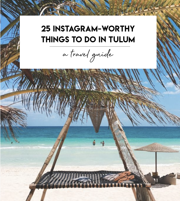25 Instagram-Worthy Things To Do In Tulum: A Travel Guide